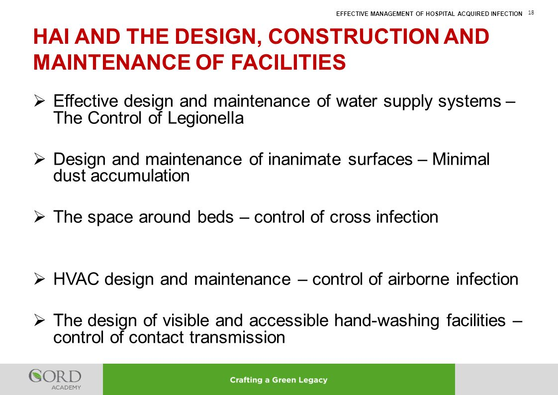 EFFECTIVE MANAGEMENT OF HOSPITAL ACQUIRED INFECTION 18  Effective design and maintenance of water supply systems – The Control of Legionella  Design