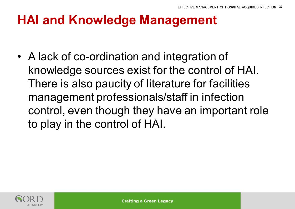 EFFECTIVE MANAGEMENT OF HOSPITAL ACQUIRED INFECTION 21 A lack of co-ordination and integration of knowledge sources exist for the control of HAI. Ther