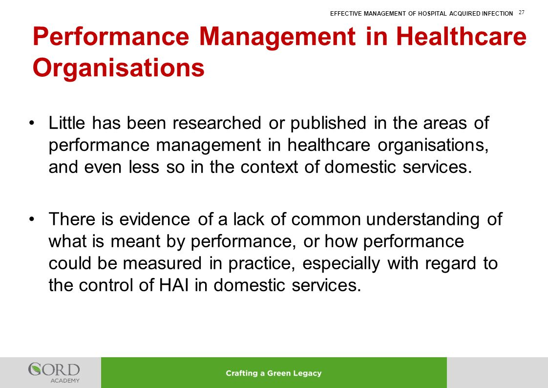 EFFECTIVE MANAGEMENT OF HOSPITAL ACQUIRED INFECTION 27 Little has been researched or published in the areas of performance management in healthcare or