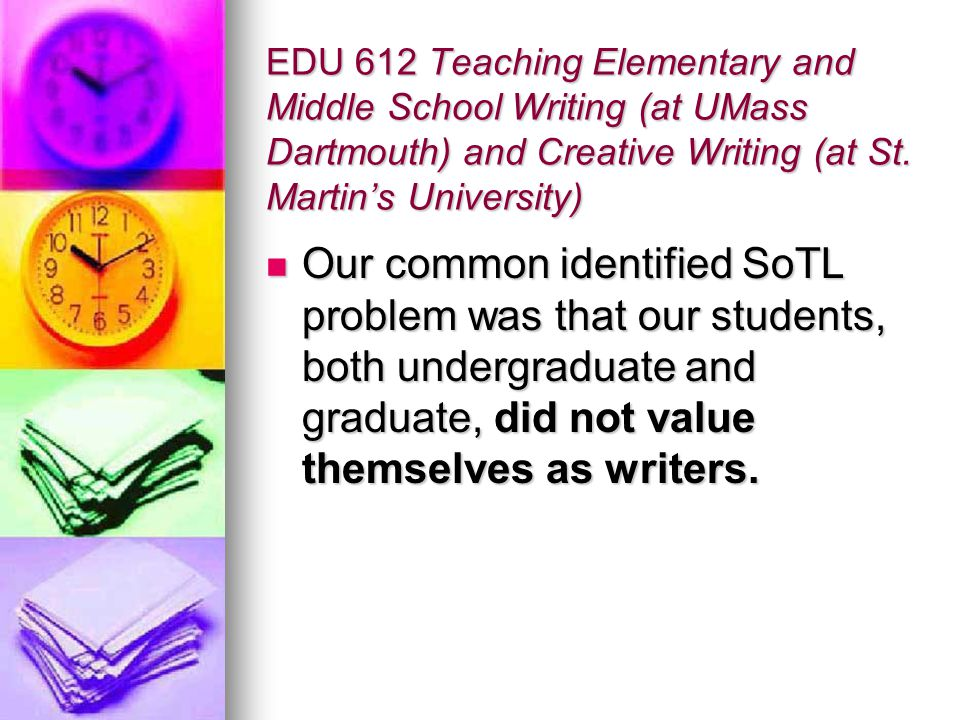 EDU 612 Teaching Elementary and Middle School Writing (at UMass Dartmouth) and Creative Writing (at St.