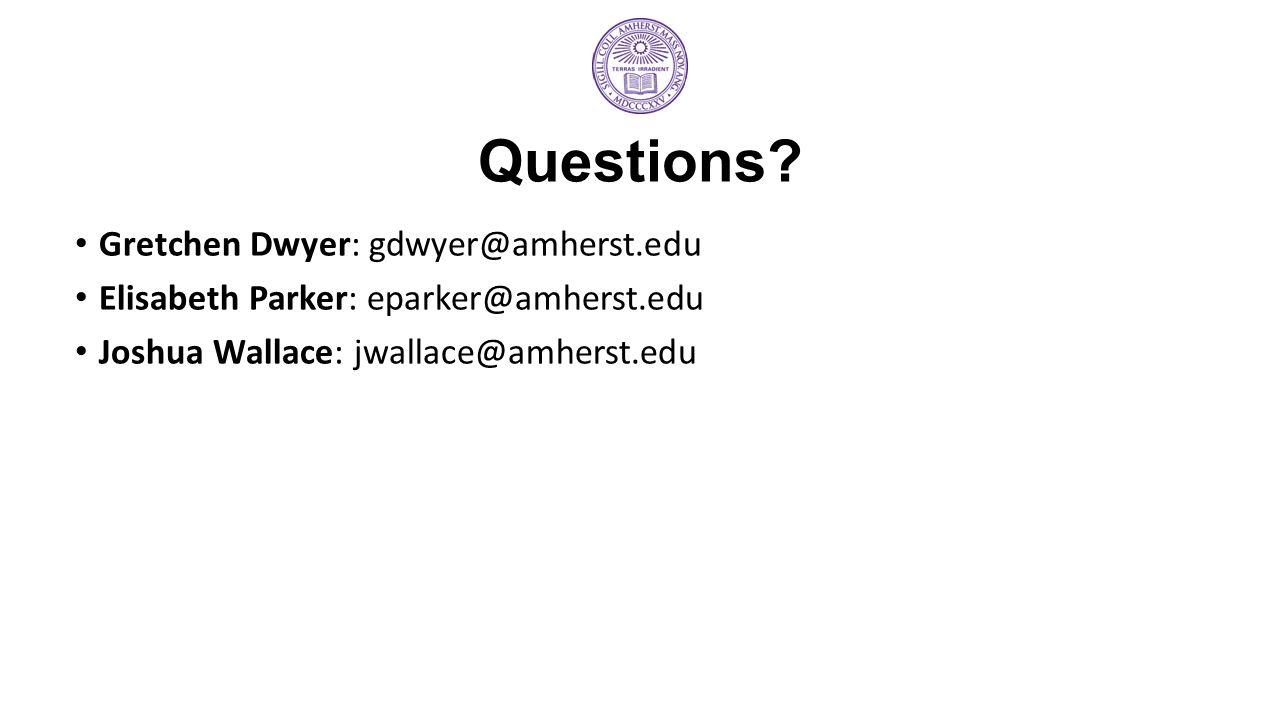 Gretchen Dwyer: gdwyer@amherst.edu Elisabeth Parker: eparker@amherst.edu Joshua Wallace: jwallace@amherst.edu Questions?