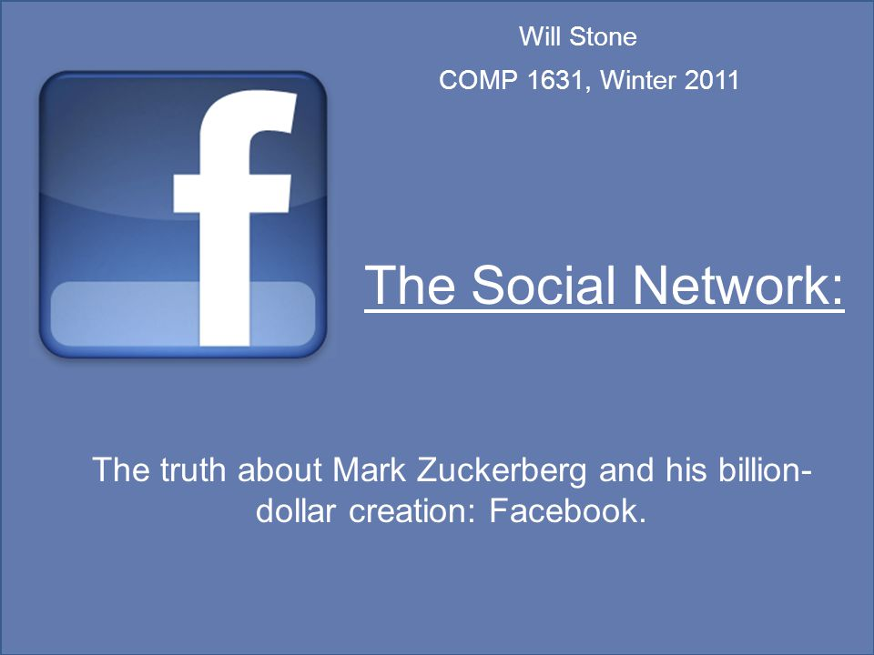 The Social Network: The truth about Mark Zuckerberg and his billion- dollar creation: Facebook.