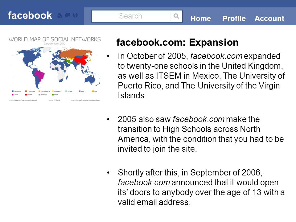 In October of 2005, facebook.com expanded to twenty-one schools in the United Kingdom, as well as ITSEM in Mexico, The University of Puerto Rico, and The University of the Virgin Islands.