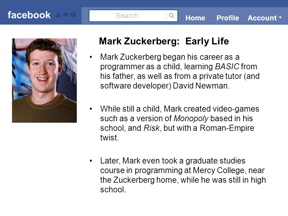 At age twelve, Mark created a network for all of the personal computers in his house, as well as his father's business computers, called ZuckNet.
