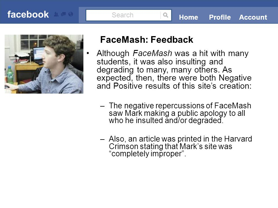 Although FaceMash was a hit with many students, it was also insulting and degrading to many, many others.