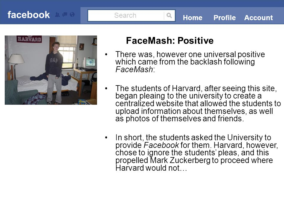 On February 4 th, 2004, Mark Zuckerberg launched a website with the domain www.Thefacebook.com.