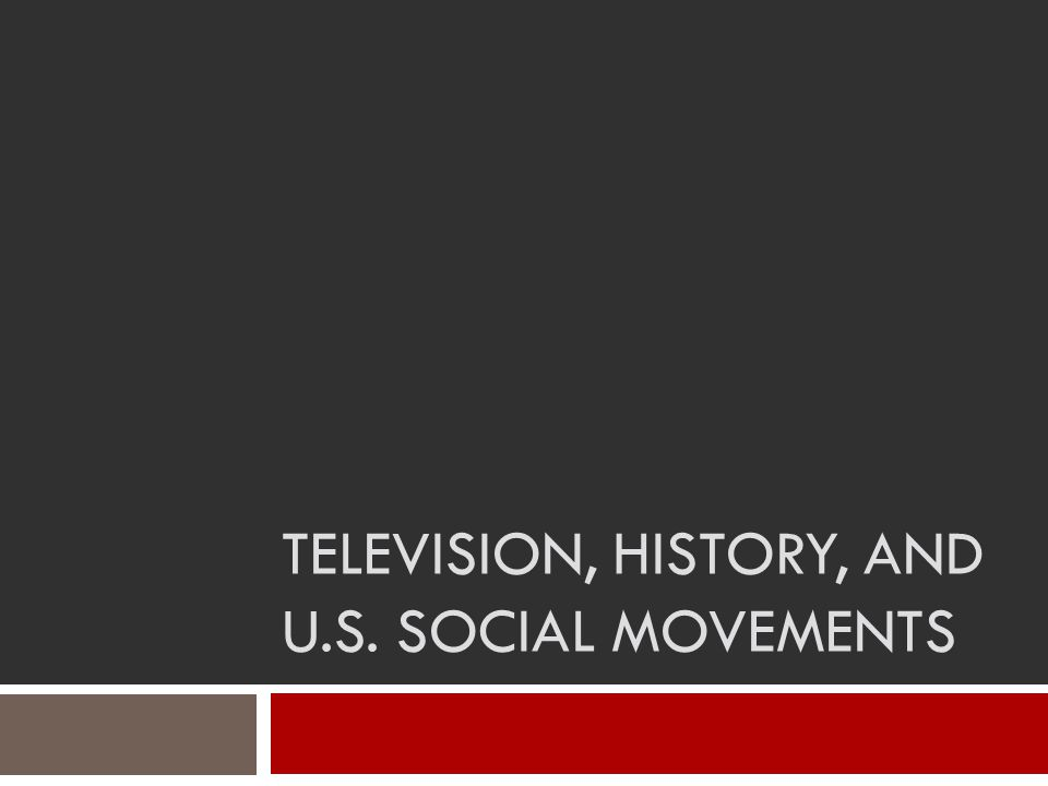 TELEVISION, HISTORY, AND U.S. SOCIAL MOVEMENTS