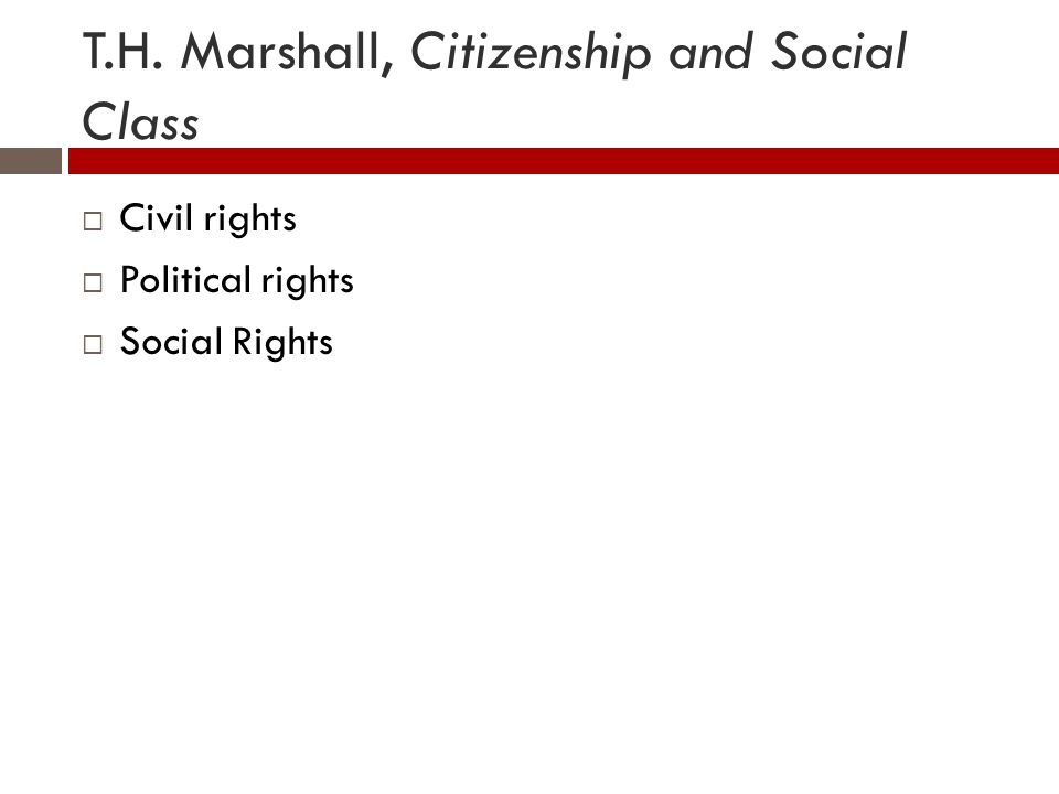 T.H. Marshall, Citizenship and Social Class  Civil rights  Political rights  Social Rights