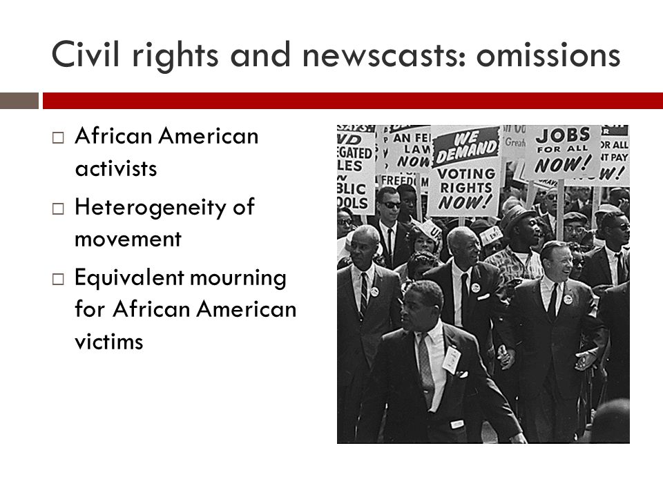 Civil rights and newscasts: omissions  African American activists  Heterogeneity of movement  Equivalent mourning for African American victims