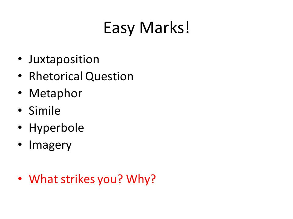 Easy Marks. Juxtaposition Rhetorical Question Metaphor Simile Hyperbole Imagery What strikes you.