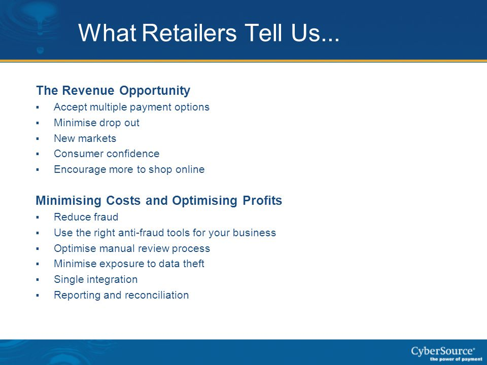 What Retailers Tell Us... The Revenue Opportunity  Accept multiple payment options  Minimise drop out  New markets  Consumer confidence  Encourag