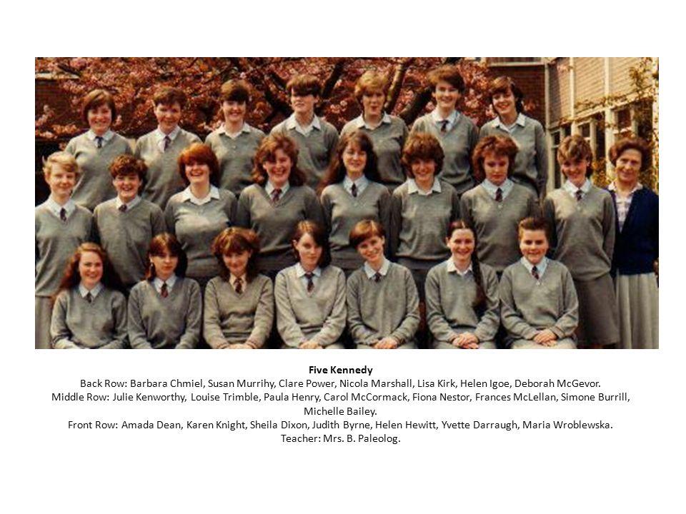 Five Kennedy Back Row: Barbara Chmiel, Susan Murrihy, Clare Power, Nicola Marshall, Lisa Kirk, Helen Igoe, Deborah McGevor. Middle Row: Julie Kenworth