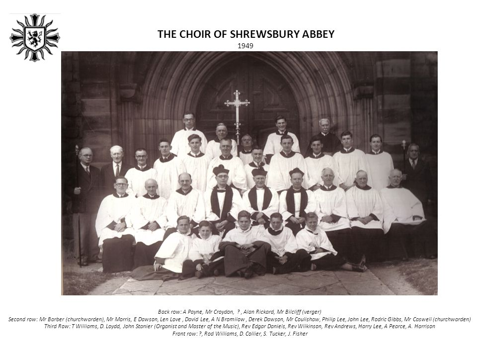 THE CHOIR OF SHREWSBURY ABBEY Cathedral Church of St Peter, St Paul and St Andrew, Peterborough - July 2009 Back row: Nigel Pursey, Michael Sheehan, Andrew Morris, Kevin Hood, Mike Shaw, John Smith, Peter Brunton, William, Rod Williams Front row: Anne Brunton, Rosie Shaw, Gill Barrow, Diana Morgan, Tim Mills (Organist and Master of the Music), Catherine, Cynthia Williams, Glyn Williams