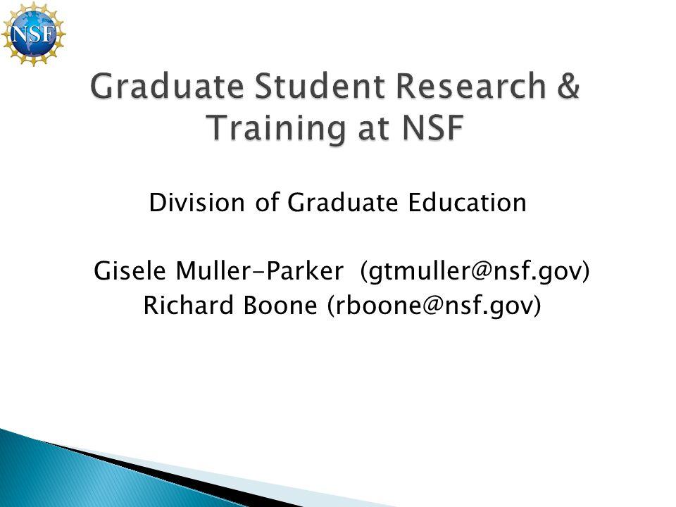Division of Graduate Education Gisele Muller-Parker (gtmuller@nsf.gov) Richard Boone (rboone@nsf.gov)