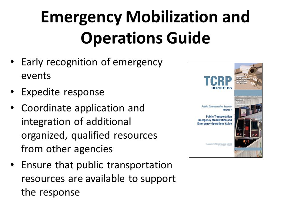Early recognition of emergency events Expedite response Coordinate application and integration of additional organized, qualified resources from other agencies Ensure that public transportation resources are available to support the response Emergency Mobilization and Operations Guide