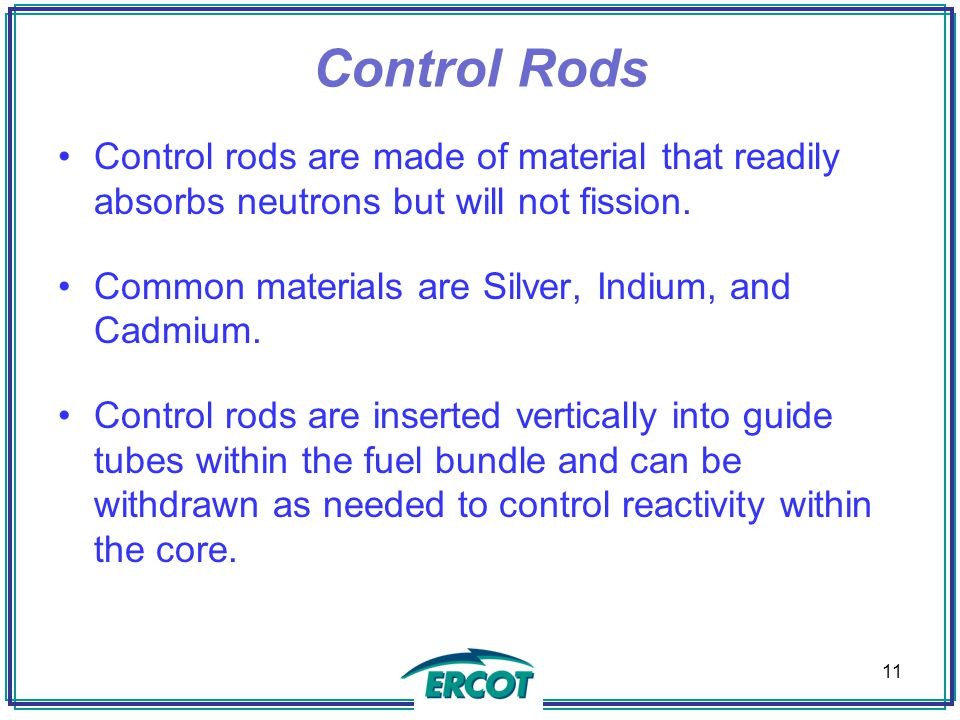 Control Rods Control rods are made of material that readily absorbs neutrons but will not fission.