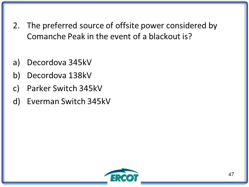 2.The preferred source of offsite power considered by Comanche Peak in the event of a blackout is.
