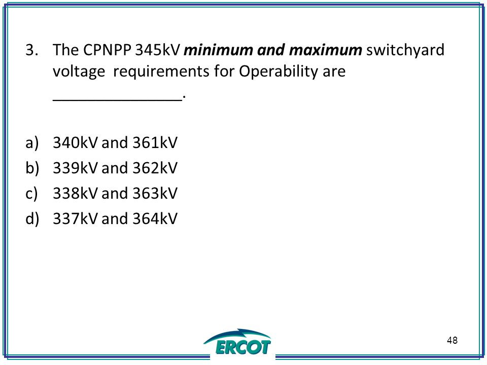 3.The CPNPP 345kV minimum and maximum switchyard voltage requirements for Operability are _______________.