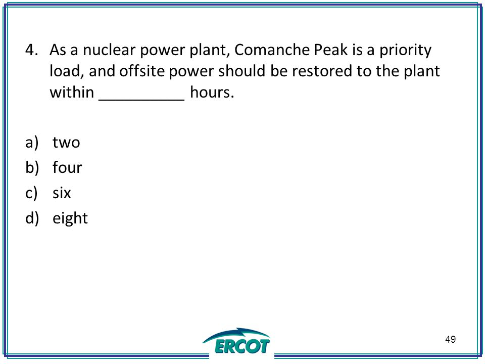 4.As a nuclear power plant, Comanche Peak is a priority load, and offsite power should be restored to the plant within __________ hours.