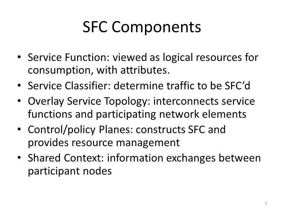 SFC Components Service Function: viewed as logical resources for consumption, with attributes.