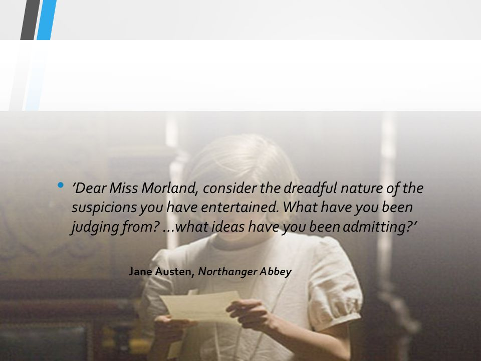 'Dear Miss Morland, consider the dreadful nature of the suspicions you have entertained.