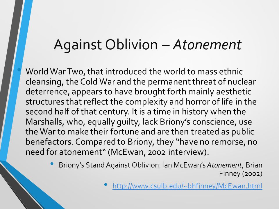 Against Oblivion – Atonement World War Two, that introduced the world to mass ethnic cleansing, the Cold War and the permanent threat of nuclear deterrence, appears to have brought forth mainly aesthetic structures that reflect the complexity and horror of life in the second half of that century.