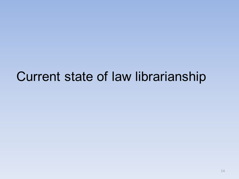 14 Current state of law librarianship