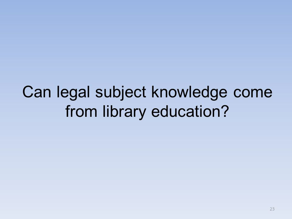 23 Can legal subject knowledge come from library education