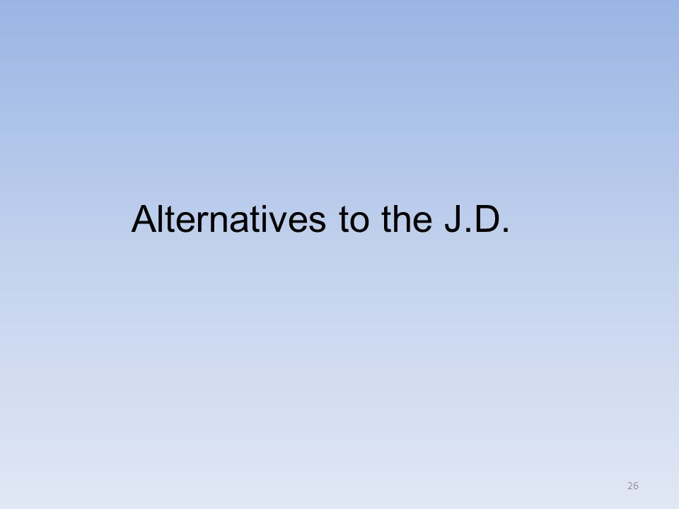 26 Alternatives to the J.D.