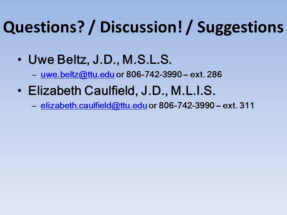 Questions. / Discussion. / Suggestions Uwe Beltz, J.D., M.S.L.S.