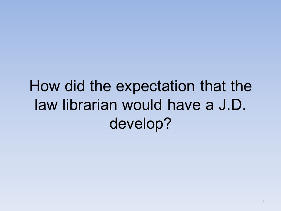 How did the expectation that the law librarian would have a J.D. develop 7