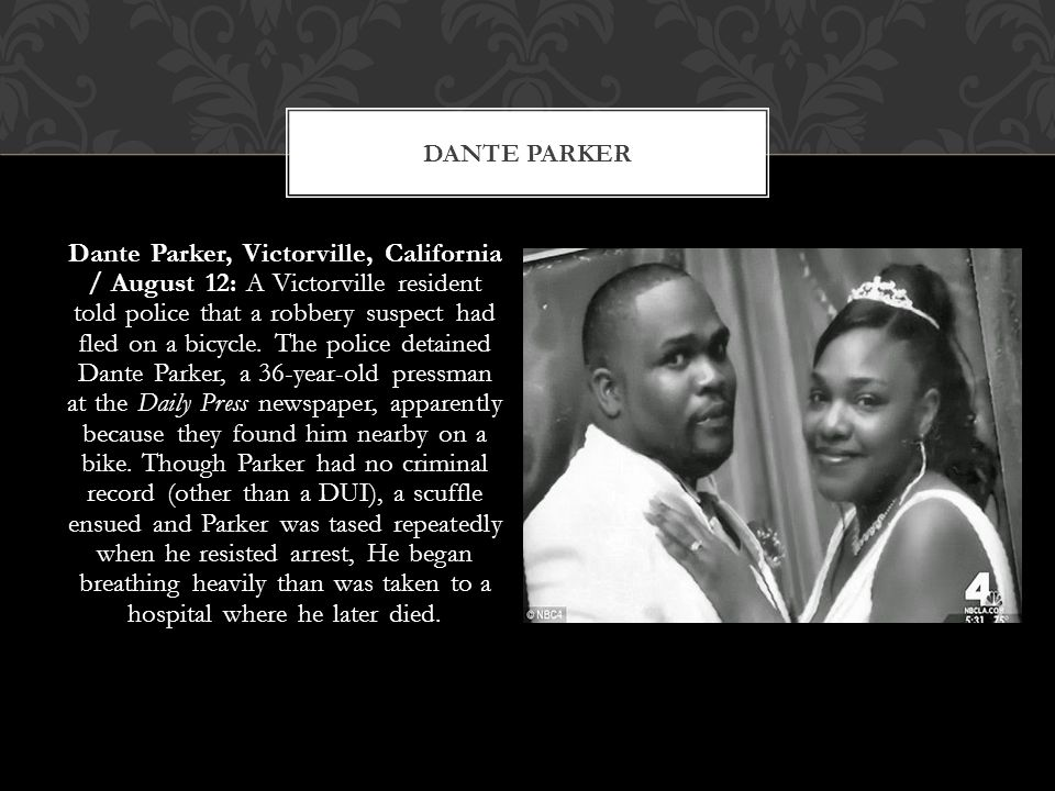 DANTE PARKER Dante Parker, Victorville, California / August 12: A Victorville resident told police that a robbery suspect had fled on a bicycle.
