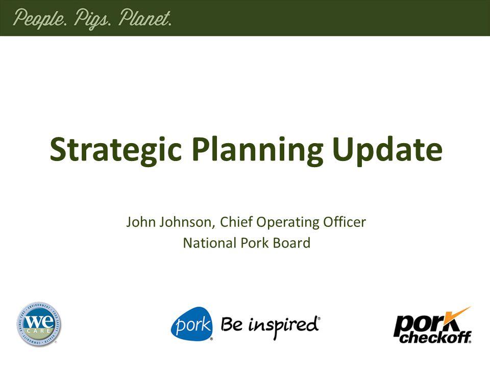 John Johnson, Chief Operating Officer National Pork Board Strategic Planning Update