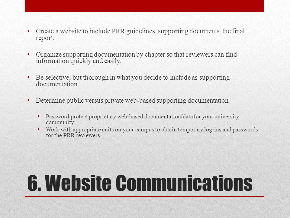 6. Website Communications Create a website to include PRR guidelines, supporting documents, the final report. Organize supporting documentation by cha