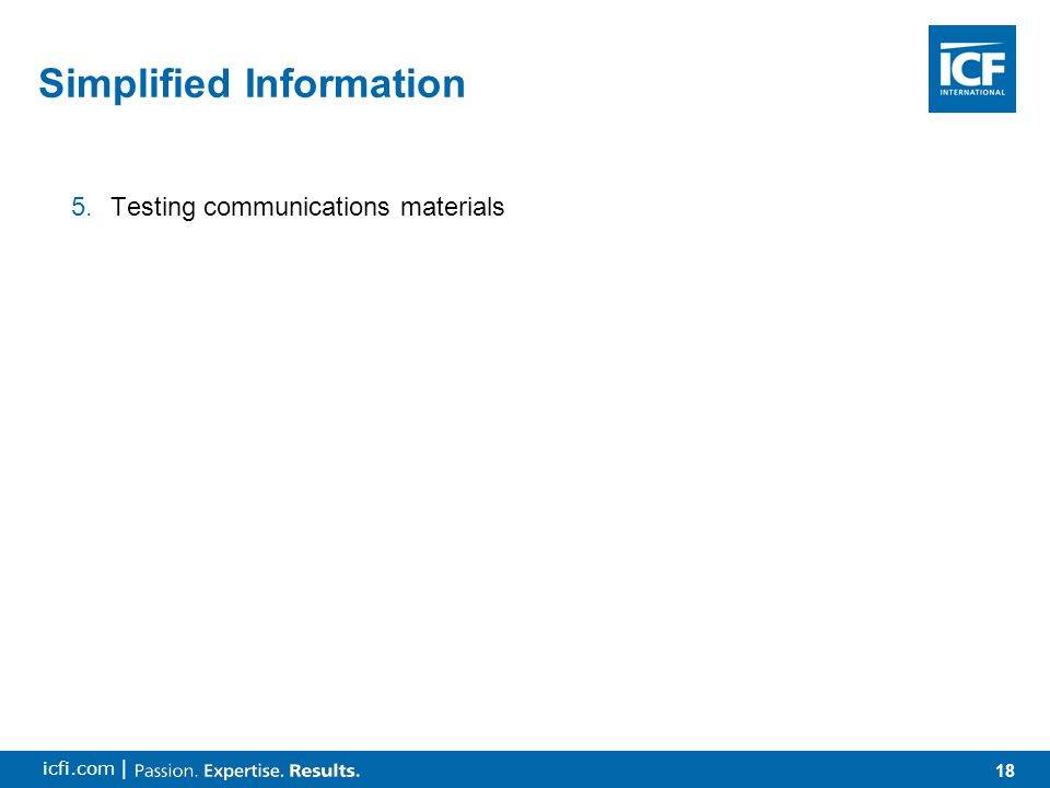 18 icfi.com | 5.Testing communications materials Simplified Information