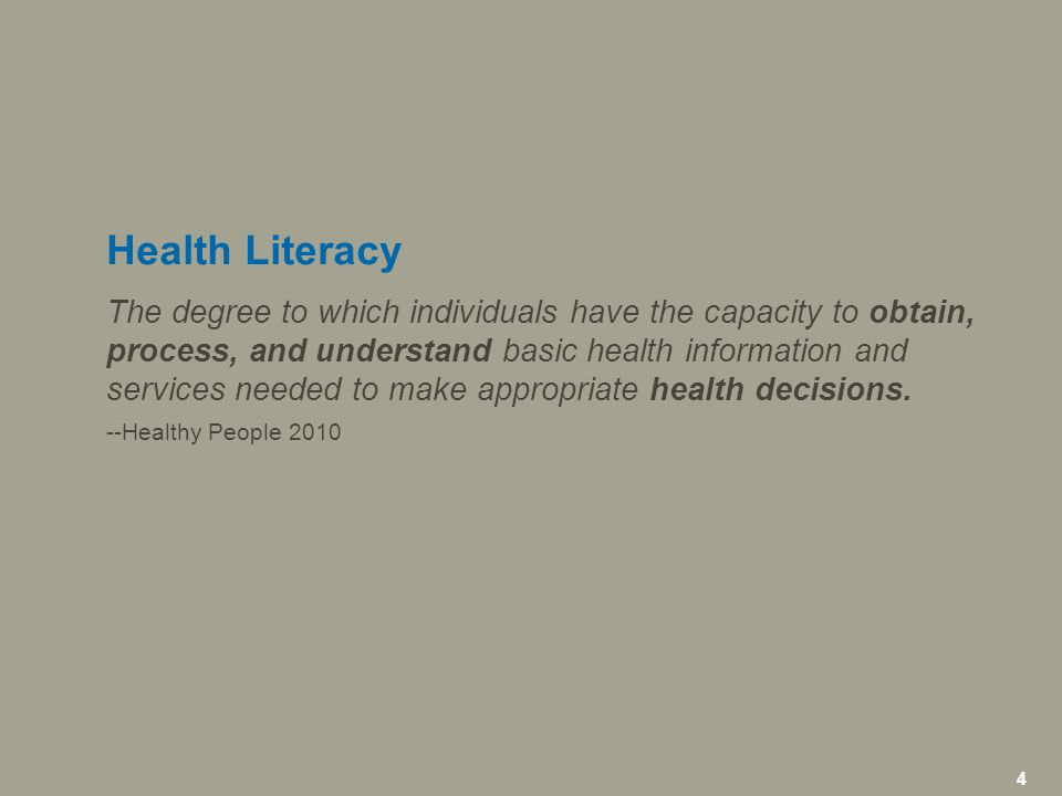 4 icfi.com | 4 The degree to which individuals have the capacity to obtain, process, and understand basic health information and services needed to make appropriate health decisions.