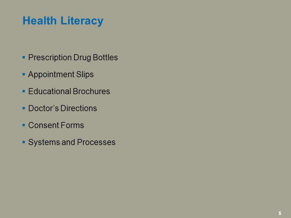 5 icfi.com | 5  Prescription Drug Bottles  Appointment Slips  Educational Brochures  Doctor's Directions  Consent Forms  Systems and Processes Health Literacy