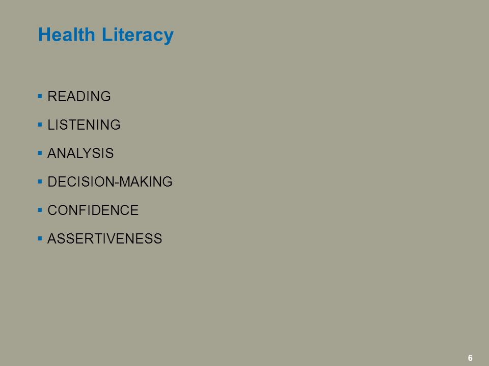 6 icfi.com | 6  READING  LISTENING  ANALYSIS  DECISION-MAKING  CONFIDENCE  ASSERTIVENESS Health Literacy