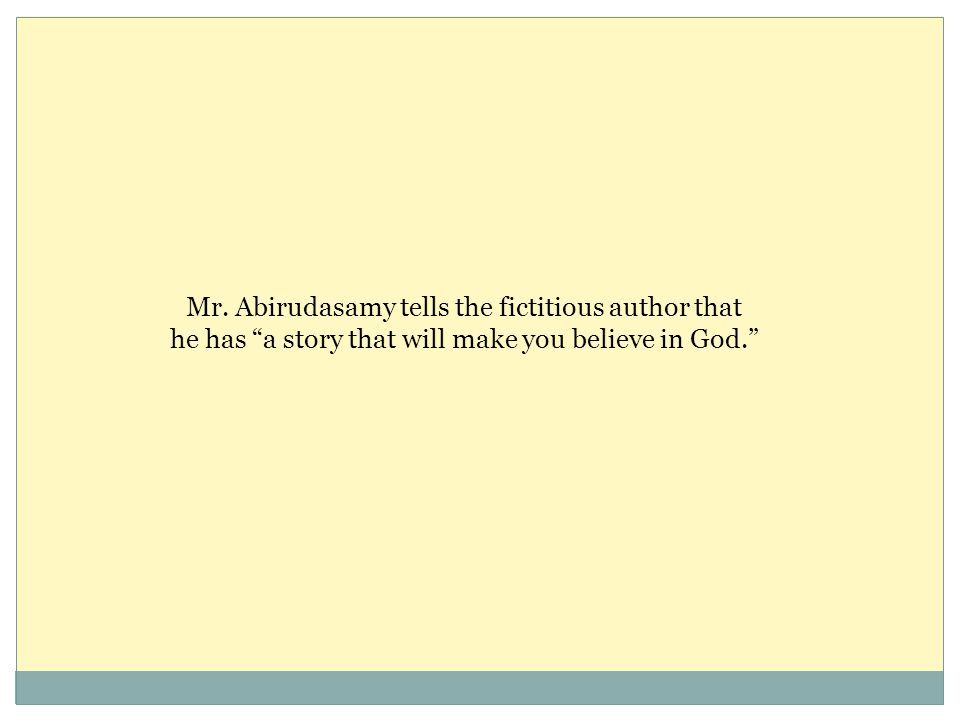 """Mr. Abirudasamy tells the fictitious author that he has """"a story that will make you believe in God."""""""