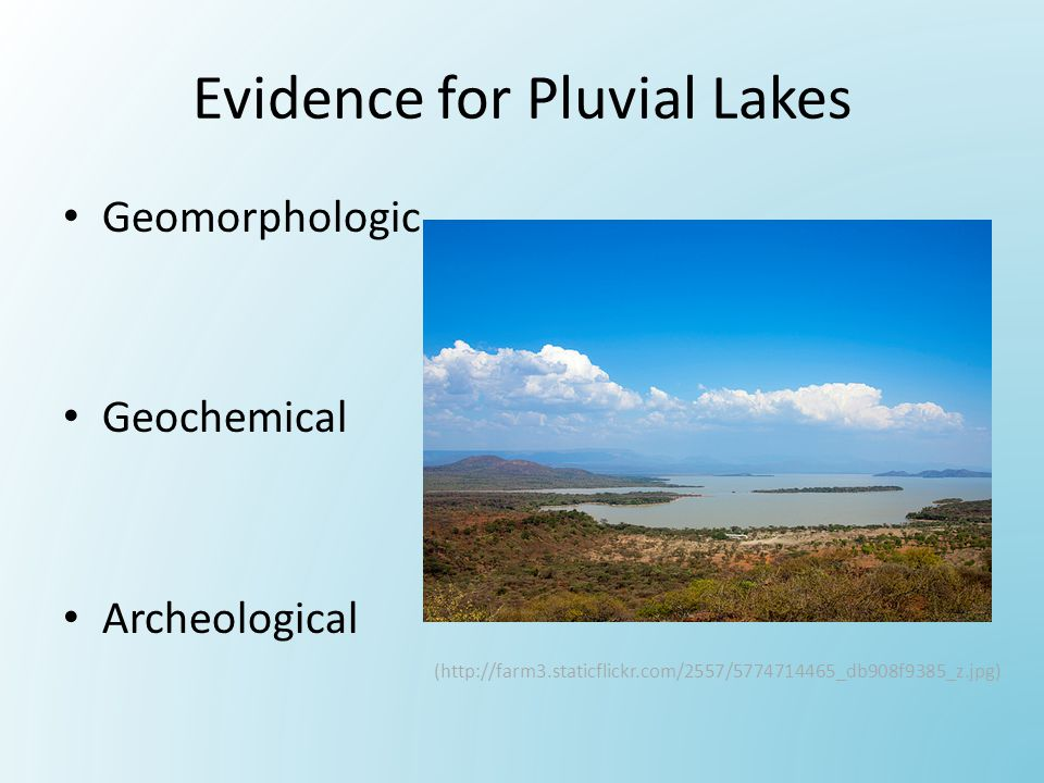Evidence for Pluvial Lakes Geomorphologic Geochemical Archeological (http://farm3.staticflickr.com/2557/5774714465_db908f9385_z.jpg)