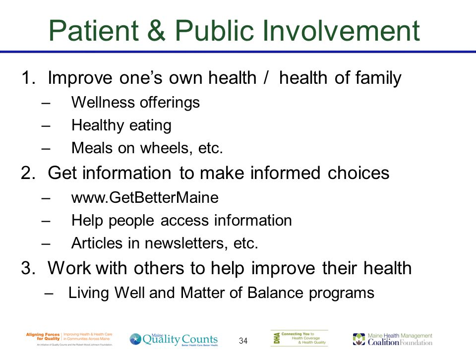 34 Patient & Public Involvement 1.Improve one's own health / health of family –Wellness offerings –Healthy eating –Meals on wheels, etc.