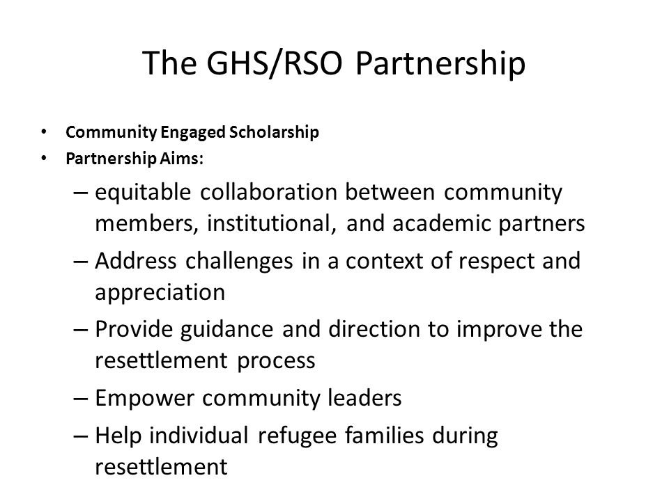 The GHS/RSO Partnership Community Engaged Scholarship Partnership Aims: – equitable collaboration between community members, institutional, and academ