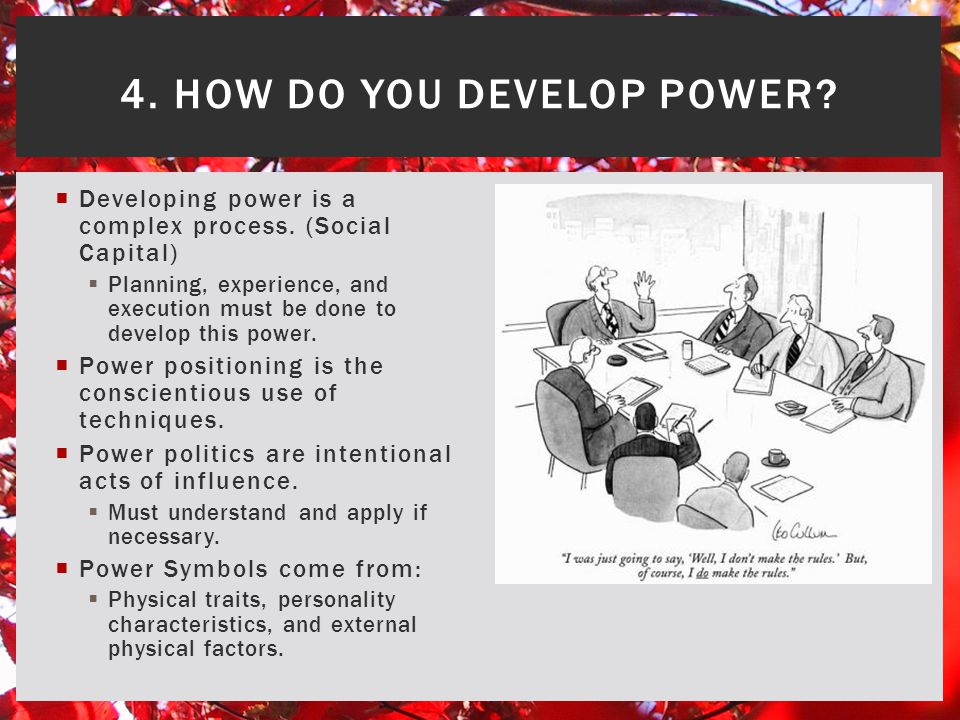  Developing power is a complex process. (Social Capital)  Planning, experience, and execution must be done to develop this power.  Power positionin