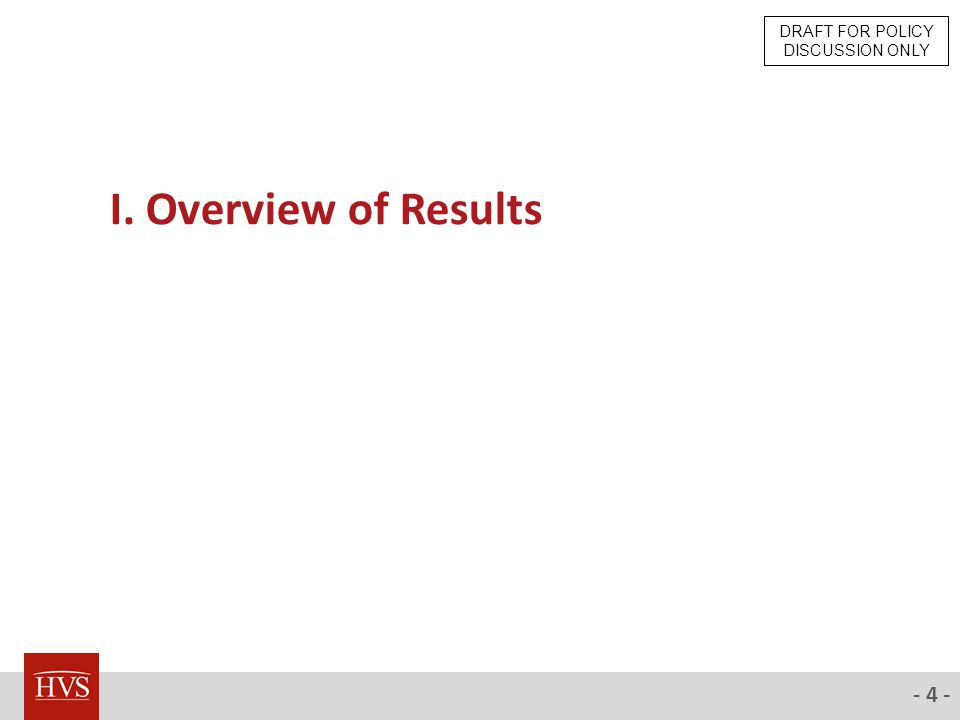 - 4 - I. Overview of Results DRAFT FOR POLICY DISCUSSION ONLY