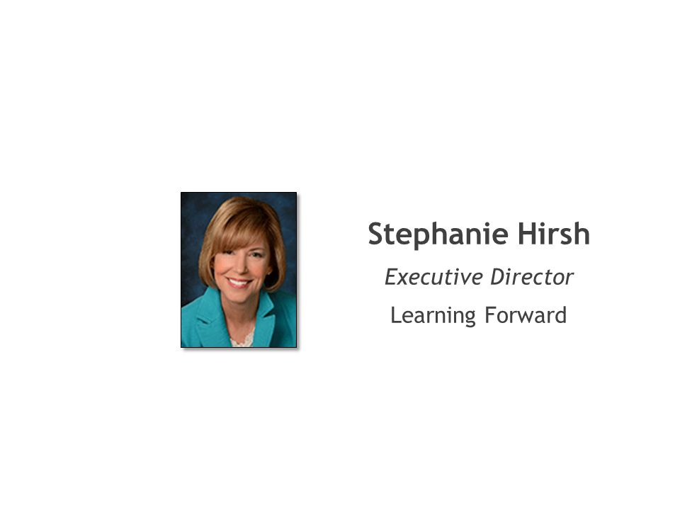 Stephanie Hirsh Executive Director Learning Forward