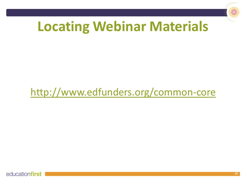 Locating Webinar Materials http://www.edfunders.org/common-core 29