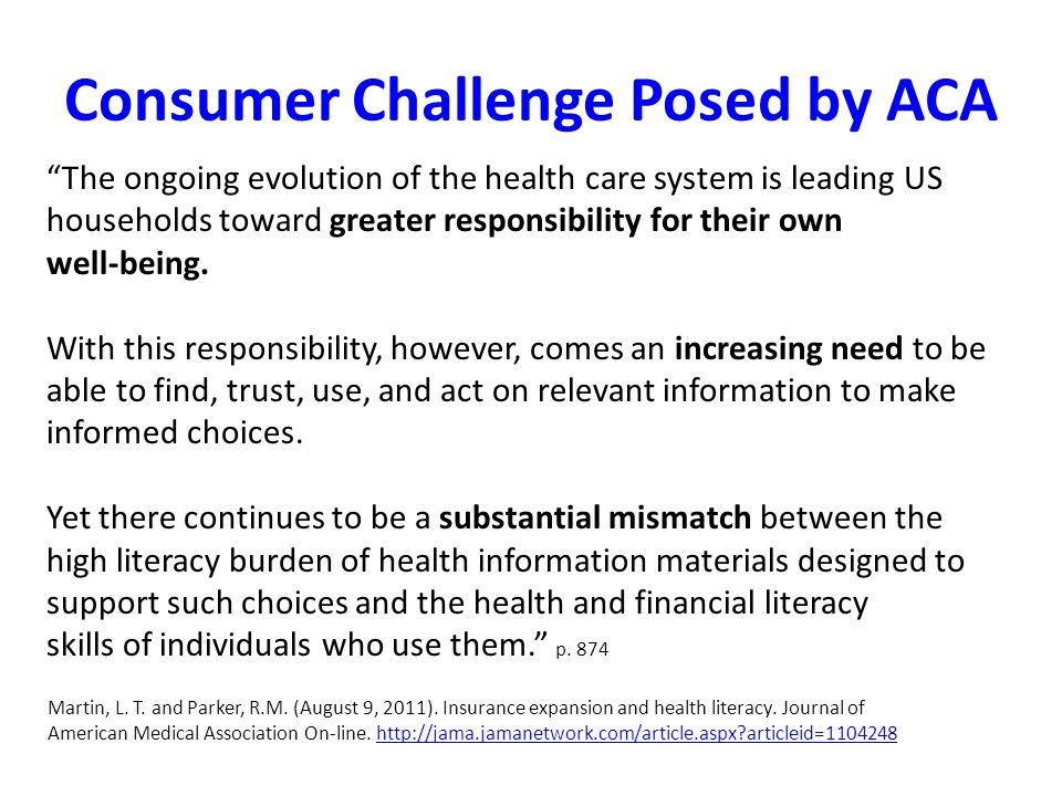 Consumer Challenge Posed by ACA The ongoing evolution of the health care system is leading US households toward greater responsibility for their own well-being.