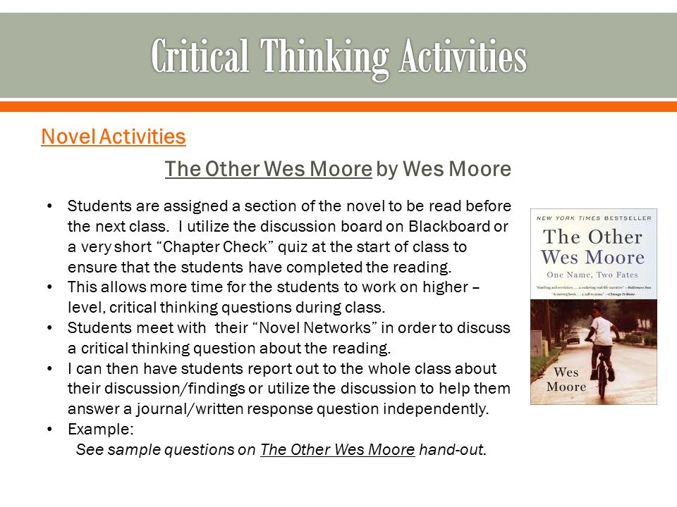 Novel Activities The Other Wes Moore by Wes Moore Students are assigned a section of the novel to be read before the next class. I utilize the discuss