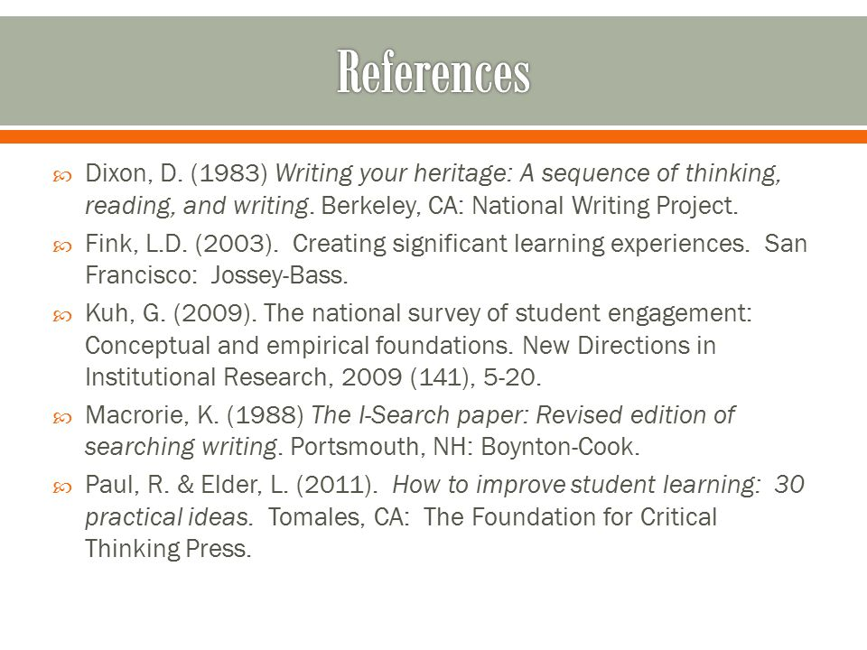  Dixon, D. (1983) Writing your heritage: A sequence of thinking, reading, and writing. Berkeley, CA: National Writing Project.  Fink, L.D. (2003). C