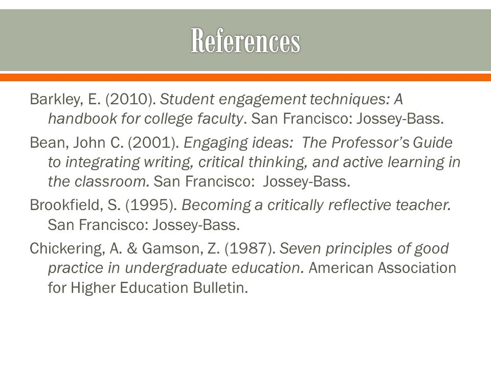 Barkley, E. (2010). Student engagement techniques: A handbook for college faculty. San Francisco: Jossey-Bass. Bean, John C. (2001). Engaging ideas: T